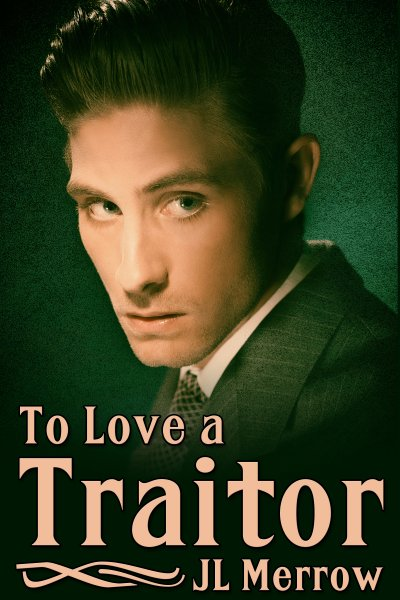 Book cover: To Love a Traitor by JL Merrow. Young man gazes out soulfully.